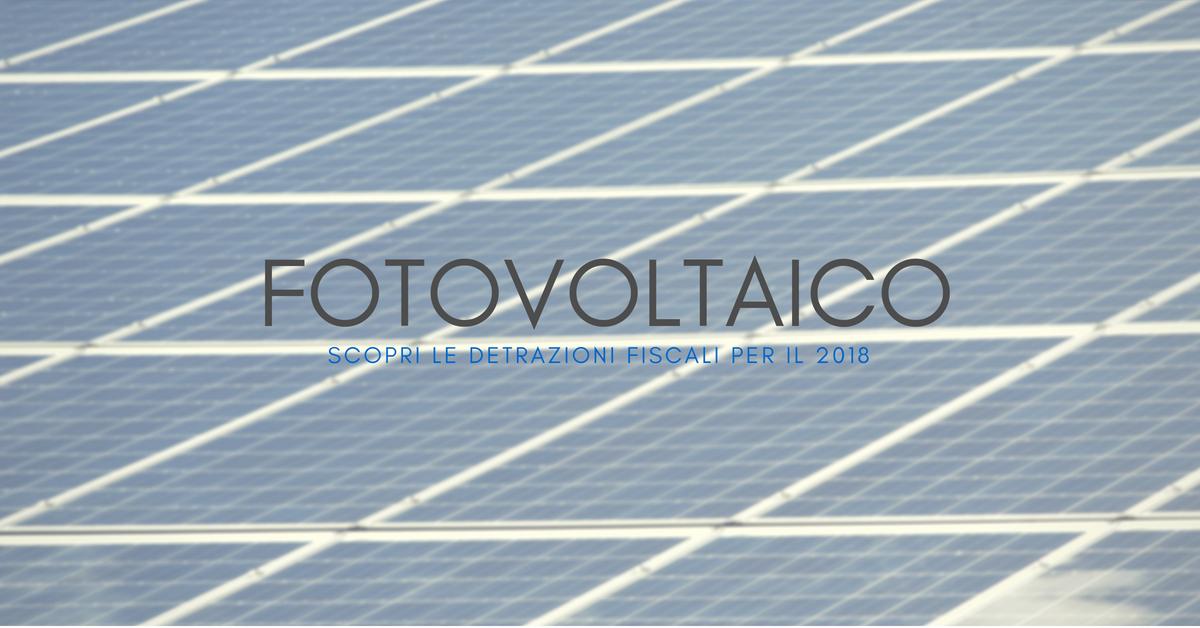 Scopri le detrazioni fiscali sul fotovoltaico per il 2018 for Detrazioni fiscali 2018